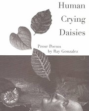Human Crying Daisies by Ray Gonzalez