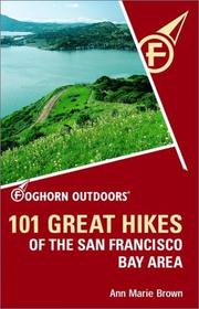 Cover of: Foghorn Outdoors 101 Great Hikes of the San Francisco Bay Area | Ann Marie Brown