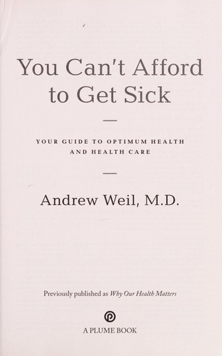 You can't afford to get sick : your guide to optimum health and health care by