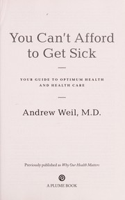 Cover of: You can't afford to get sick : your guide to optimum health and health care |