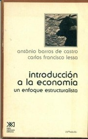 Cover of: Introduccion a la Economia - Un Enfoque Estructuralista | Juan Barros de Castro, Carlos Francisco Lessa