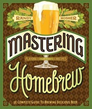 Cover of: Mastering homebrew : the complete guide to brewing delicious beer