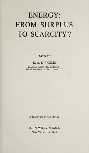 Energy--from surplus to scarcity? by Edited by K. A. D. Inglis.