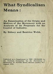 Cover of: What syndicalism means: an examination of the origin and motives of the movement with an analysis of its proposals for the control of industry ...