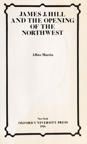 Cover of: James J. Hill and the opening of the Northwest | Albro Martin