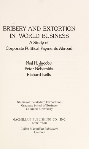 Bribery and extortion in world business by Jacoby, Neil H.