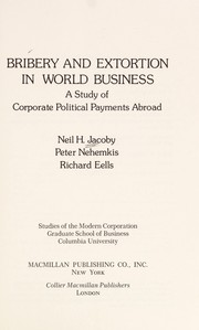 Cover of: Bribery and extortion in world business | Jacoby, Neil H.