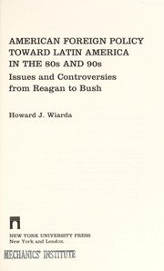 Cover of: American foreign policy toward Latin America in the 80s and 90s: issues and controversies from Reagan to Bush
