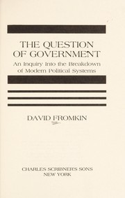 Cover of: The question of government: an inquiry into the breakdown of modern political systems.