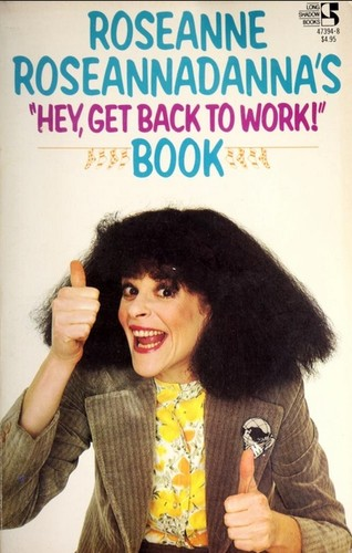 "Roseanne Roseannadanna's ""Hey Get Back to Work Book"" by Rose & Radner, Gilda Roseannadanna"