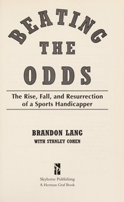 Cover of: Beating the odds: the rise, fall, and resurrection of a sports handicapper