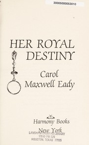 Cover of: Her royal destiny | Carol Maxwell Eady