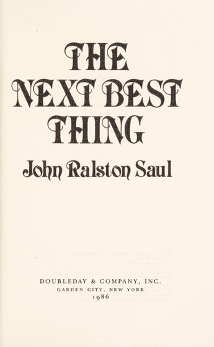 The next best thing by Saul, John Ralston.