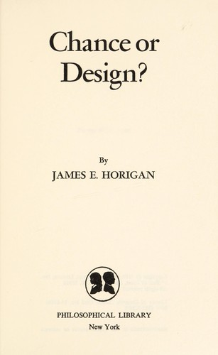 Chance or design? by James E. Horigan