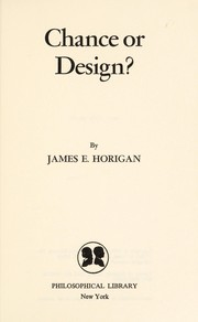 Cover of: Chance or design? | James E. Horigan