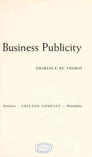 How to get industrial and business publicity. by St. Thomas, Charles E.