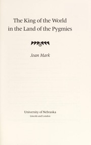 Cover of: The king of the world in the land of the Pygmies | Joan T. Mark