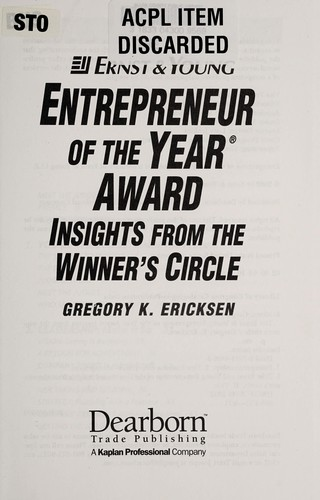 The Ernst & Young Entrepreneur of the Year Award insights from the Winner's Circle by Gregory K. Ericksen