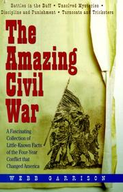 Cover of: The amazing Civil War: A Fascinating Collection of Little-Known Facts of the Four-Year Conflict That Changed America