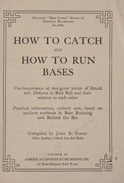 Cover of: How to catch and how to run bases ... | John  B. Foster