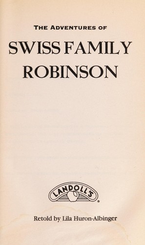 The adventures of Swiss family Robinson by Lila Huron-Albinger