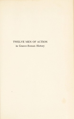 Twelve men of action in Graeco-Roman history. by Arnold Joseph Toynbee