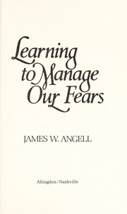 Cover of: Learning to manage our fears | Angell, James W.