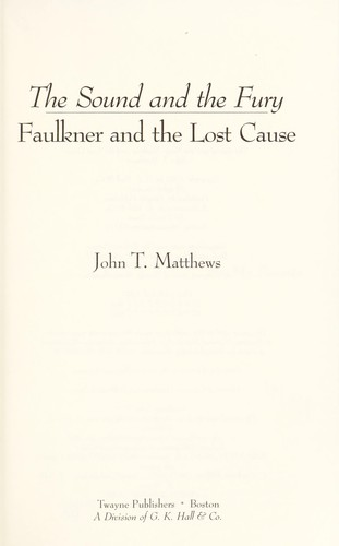 The sound and the fury : Faulkner and the lost cause by