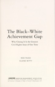Cover of: The black-white achievement gap | Rod Paige