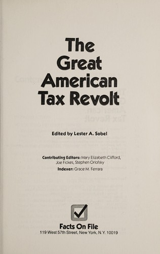 The Great American tax revolt by edited by Lester A. Sobel, contributing editors, Mary Elizabeth Clifford, Joe Fickes, Stephen Orlofsky ; indexer, Grace M. Ferrara.