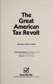 Cover of: The Great American tax revolt | edited by Lester A. Sobel, contributing editors, Mary Elizabeth Clifford, Joe Fickes, Stephen Orlofsky ; indexer, Grace M. Ferrara.