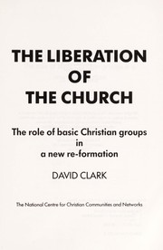Cover of: The liberation of the church : the role of basic Christian groups in a new re-formation |