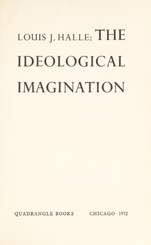 The ideological imagination by Louis Joseph Halle