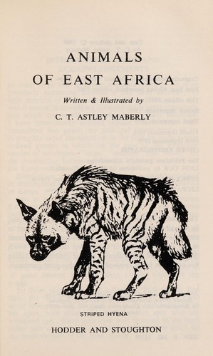 Animals of East Africa by C. T. Astley Maberly