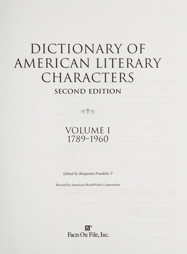 Dictionary of American literary characters by edited by Benjamin Franklin V ; revised by American BookWorks Corporation.