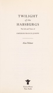 Cover of: Twilight of the Habsburgs: the life and times of Emperor Francis Joseph