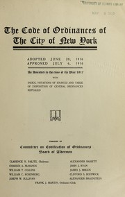 Cover of: The code of ordinances of the city of New York. Adopted June 20, 1916, approved July 6, 1916, as amended to the close of the year 1917, with index, notations of sources and table of disposition of general ordinances repealed