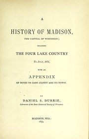 Cover of: A history of Madison, the capital of Wisconsin