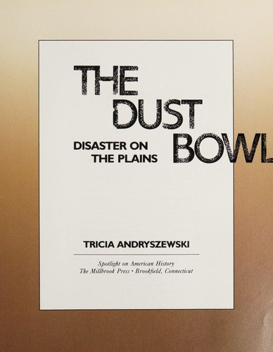 The Dust Bowl : disaster on the plains by