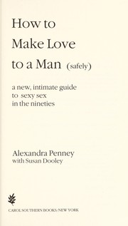 Cover of: How to make love to a man (safely) | Alexandra Penney