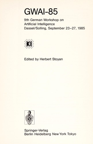 GWAI-85 : 9th German Workshop on Artificial Intelligence, Dassel/Solling, September 23-27, 1985 by