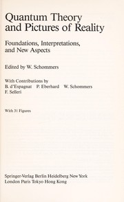 Cover of: Quantum theory and pictures of reality : foundations, interpretations, and new aspects