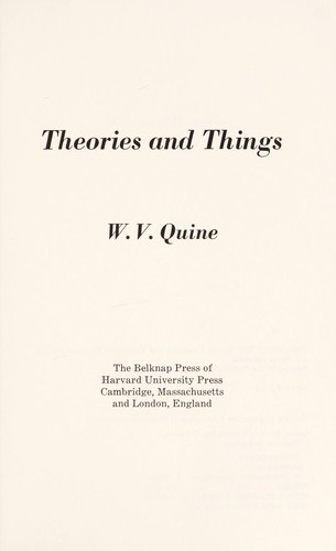 Theories and things by Willard Van Orman Quine