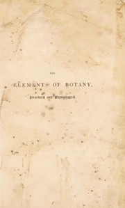 Cover of: The elements of botany, structural, physiological, systematicl, and medical. Being a fifth edition of the Outline of the first principles of botany. With a sketch of the artificial methods of classification and a glossary of technical terms
