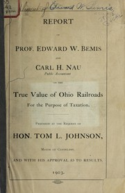 Cover of: Report of Prof. Edward W. Bemis and Carl H. Nau on the true value of Ohio railroads for the purpose of taxation