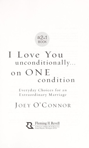 I love you unconditionally, on one condition : everyday choices for an extraordinary marriage by