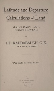 Cover of: Latitude and departure calculations of land made easy and self-proving | Israel Franklin Raudabaugh
