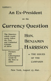 Cover of: ... On the currency question; [by] Hon. Benjamin Harrison on the issues of the campaign, New York, August 27, 1896
