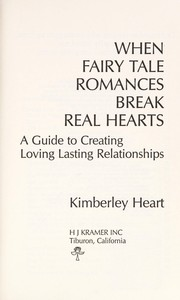 Cover of: When fairy tale romances break real hearts | Kimberley Heart