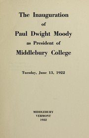 Cover of: The inauguration of Paul Dwight Moody as president of Middlebury college Tuesday, June 13, 1922 | Middlebury College
